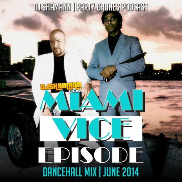 "Party Chunes Podcast ""Miami Vice Episode"" (Dancehall 2014)"