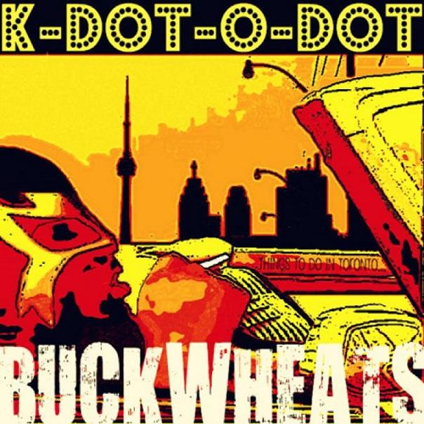 K-Dot-O-Dot – Buckwheats (2010)