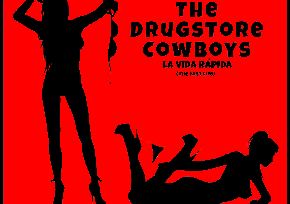 "The Drugstore Cowboys: Tape 4 ""La Vida Rapida"" (The Fast Life)"